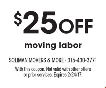$25 OFF moving labor. With this coupon. Not valid with other offers or prior services. Expires 2/24/17.