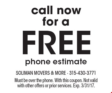 Call now for a free phone estimate. Must be over the phone. With this coupon. Not valid with other offers or prior services. Exp. 3/31/17.