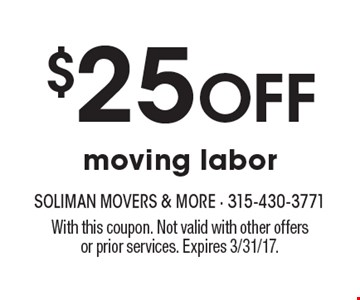 $25 off moving labor. With this coupon. Not valid with other offers or prior services. Expires 3/31/17.