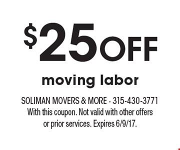 $25 OFF moving labor. With this coupon. Not valid with other offers or prior services. Expires 6/9/17.