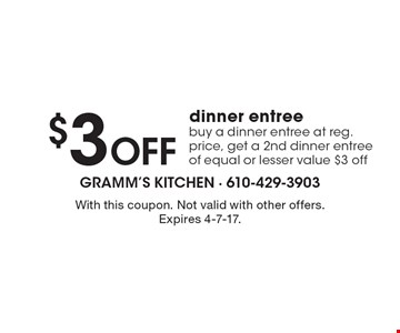 $3 Off dinner entree buy a dinner entree at reg. price, get a 2nd dinner entree of equal or lesser value $3 off. With this coupon. Not valid with other offers. Expires 4-7-17.