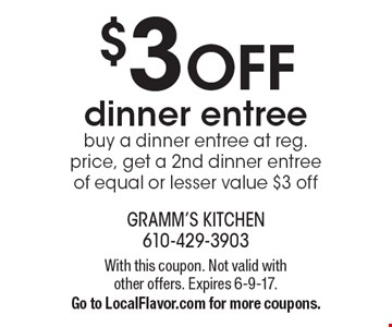 $3 OFF dinner entreebuy a dinner entree at reg. price, get a 2nd dinner entree of equal or lesser value $3 off. With this coupon. Not valid with other offers. Expires 6-9-17.Go to LocalFlavor.com for more coupons.