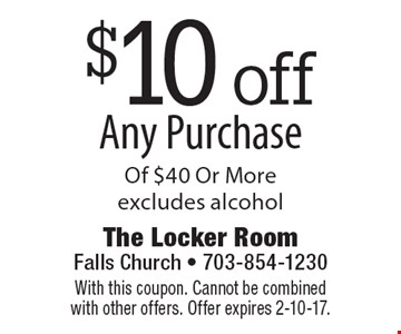 $10 off Any Purchase Of $40 Or More. Excludes alcohol. With this coupon. Cannot be combined with other offers. Offer expires 2-10-17.