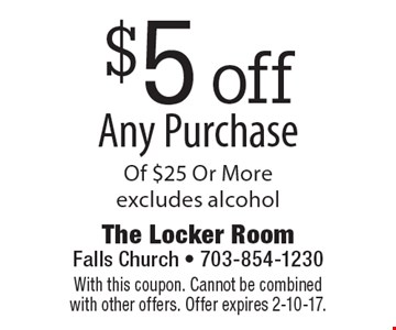 $5 off Any Purchase Of $25 Or More. Excludes alcohol. With this coupon. Cannot be combined with other offers. Offer expires 2-10-17.