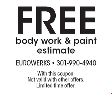 Free body work & paint estimate. With this coupon. Not valid with other offers. Limited time offer.