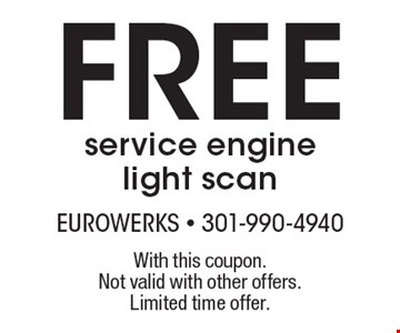 Free service engine light scan. With this coupon. Not valid with other offers. Limited time offer.