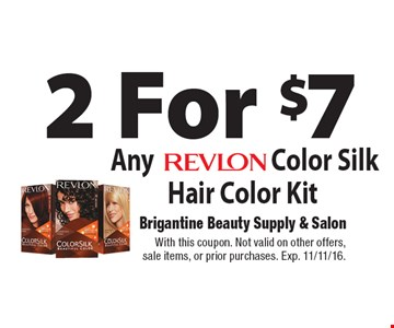 2 For $7 Any REVLON Color Silk Hair Color Kit. With this coupon. Not valid on other offers, sale items, or prior purchases. Exp. 11/11/16.