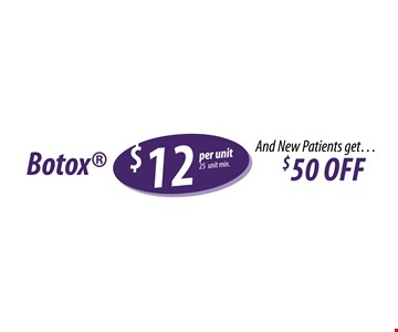 Botox ($12 per unit) plus New Patients get $50 off