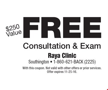 Free Consultation & Exam $250 Value. With this coupon. Not valid with other offers or prior services. Offer expires 11-25-16.