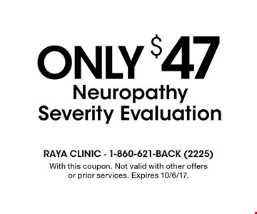 Only $47 Neuropathy Severity Evaluation. With this coupon. Not valid with other offers or prior services. Expires 10/6/17.
