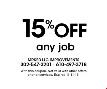 15% Off any job . With this coupon. Not valid with other offers or prior services. Expires 11-11-16.