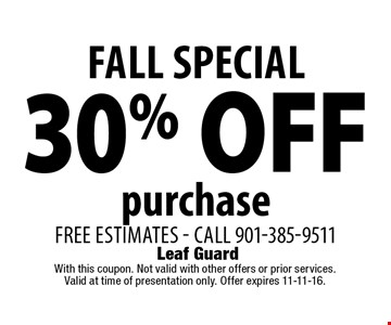FALL SPECIAL 30% OFF purchase free estimates - call 901-385-9511. With this coupon. Not valid with other offers or prior services. Valid at time of presentation only. Offer expires 11-11-16.