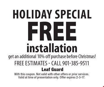 Holiday SPECIAL. FREE installation. Get an additional 10% off purchase before Christmas! Free estimates. Call 901-385-9511. With this coupon. Not valid with other offers or prior services. Valid at time of presentation only. Offer expires 2-3-17.