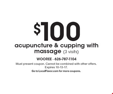$100 acupuncture & cupping with massage (3 visits). Must present coupon. Cannot be combined with other offers. Expires 10-13-17. Go to LocalFlavor.com for more coupons.