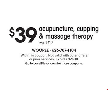 $39 acupuncture, cupping & massage therapy. With this coupon. Not valid with other offers or prior services. Expires 3-9-18. Go to LocalFlavor.com for more coupons.