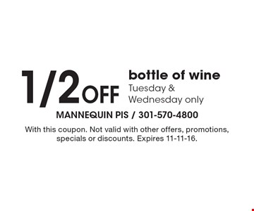 1/2 Off bottle of wine Tuesday & Wednesday only. With this coupon. Not valid with other offers, promotions, specials or discounts. Expires 11-11-16.