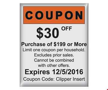 $30 Off purchase of $199 or more. Limit one coupon per household. Excludes prior sales. Cannot be combined with other offers. Expires 12/5/16. Coupon Code: Clipper Insert.