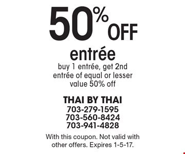 50% off entree. Buy 1 entree, get 2nd entree of equal or lesser value 50% off. With this coupon. Not valid with other offers. Expires 1-5-17.