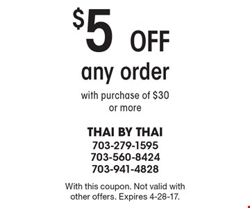 $5 off any order with purchase of $30 or more. With this coupon. Not valid with other offers. Expires 4-28-17.