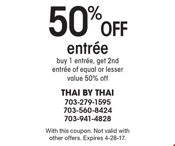 50% off entree. Buy 1 entree, get 2nd entree of equal or lesser value 50% off. With this coupon. Not valid with other offers. Expires 4-28-17.