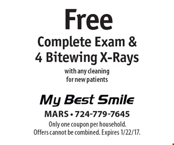 Free Complete Exam & 4 Bitewing X-Rays with any cleaningfor new patients.Only one coupon per household. Offers cannot be combined. Expires 1/22/17.