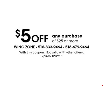 $5 Off any purchase of $25 or more. With this coupon. Not valid with other offers. Expires 12/2/16.
