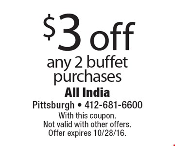 $3 off any 2 buffet purchases. With this coupon. Not valid with other offers. Offer expires 10/28/16.