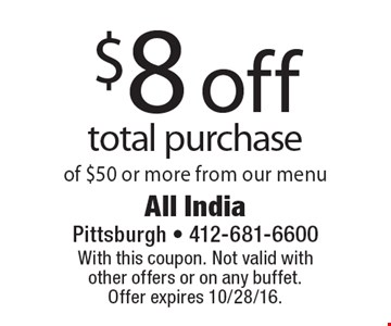 $8 off total purchase of $50 or more from our menu. With this coupon. Not valid with other offers or on any buffet. Offer expires 10/28/16.