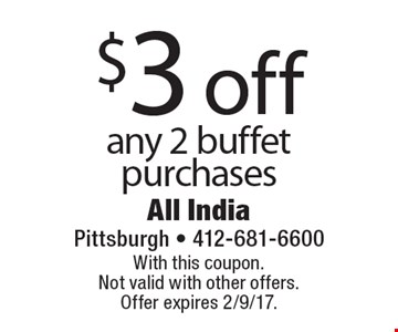$3 off any 2 buffet purchases. With this coupon. Not valid with other offers. Offer expires 2/9/17.