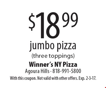 $18.99 jumbo pizza (three toppings). With this coupon. Not valid with other offers. Exp. 2-3-17.