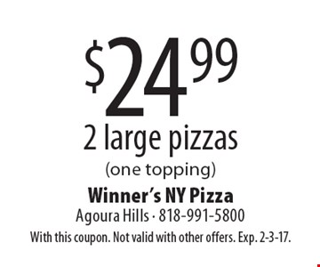 $24.99 2 large pizzas (one topping). With this coupon. Not valid with other offers. Exp. 2-3-17.