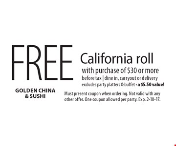 Free California roll with purchase of $30 or more before tax | dine in, carryout or delivery. Excludes party platters & buffet - a $5.50 value!. Must present coupon when ordering. Not valid with any other offer. One coupon allowed per party. Exp. 2-10-17.