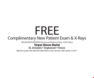 Free Complimentary New Patient Exam & X-Rays (D0150/D0210/D0330) Uninsured Patients Only - $330 Value. With this coupon. Not valid with other offers or prior services. Offer expires 1-29-17.