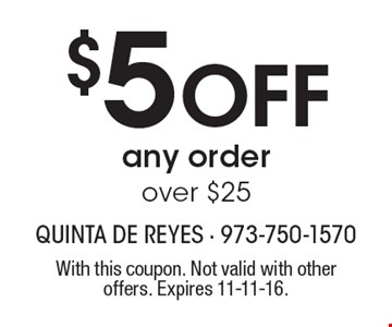 $5 OFF any order over $25. With this coupon. Not valid with other offers. Expires 11-11-16.