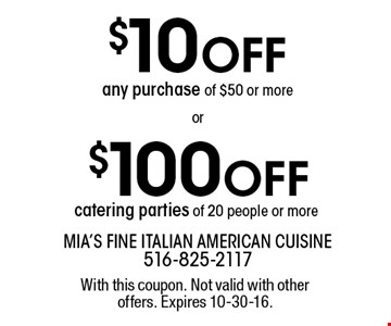 $10 OFF purchase of $50 or more OR $100 OFF catering parties of 20 people or more. With this coupon. Not valid with other offers. Expires 10-30-16.