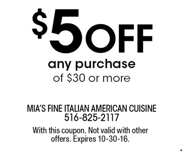 $5 OFF any purchase of $30 or more. With this coupon. Not valid with other offers. Expires 10-30-16.