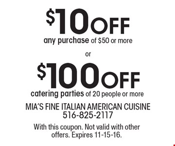 $10 OFF any purchase of $50 OR $100 OFF any purchase catering parties of 20 people or more . With this coupon. Not valid with other offers. Expires 11-15-16.