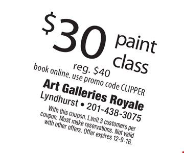 $30 paint class, reg. $40. Book online use promo code CLIPPER. With this coupon. Limit 3 customers per coupon. Must make reservations. Not valid with other offers. Offer expires 12-9-16.