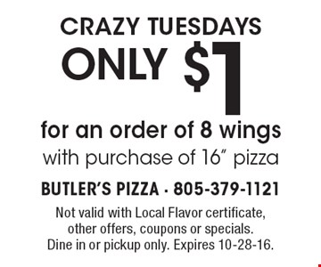CRAZY TUESDAYS only $1 for an order of 8 wings with purchase of 16