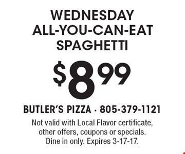 WEDNESDAY ALL-YOU-CAN-EAT SPAGHETTI $8.99. Not valid with Local Flavor certificate, other offers, coupons or specials. Dine in only. Expires 3-17-17.