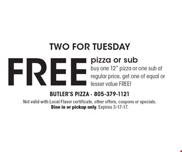 TWO FOR TUESDAY! FREE pizza or sub. Buy one 12