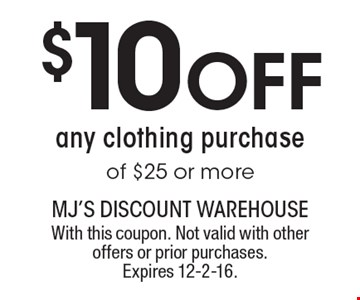$10 Off any clothing purchase of $25 or more. With this coupon. Not valid with other offers or prior purchases. Expires 12-2-16.