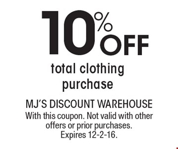 10% Off total clothing purchase. With this coupon. Not valid with other offers or prior purchases. Expires 12-2-16.