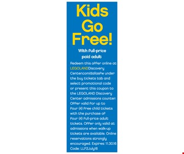 Kids Go Free! With full-price paid adult.