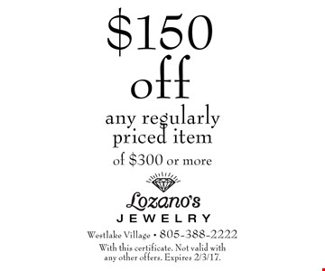$150 off any regularly priced item of $300 or more. With this certificate. Not valid with any other offers. Expires 2/3/17.