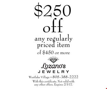 $250 off any regularly priced item of $450 or more. With this certificate. Not valid with any other offers. Expires 2/3/17.