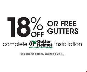 18% Off OR FREE GUTTERS complete Gutter Helmet installation. See site for details. Expires 4-21-17.