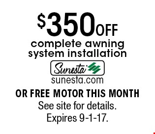 $350 OFF complete awning system installation OR FREE MOTOR THIS MONTH. See site for details.Expires 9-1-17.