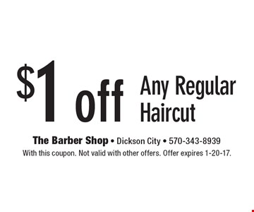 $1 off Any Regular Haircut. With this coupon. Not valid with other offers. Offer expires 1-20-17.
