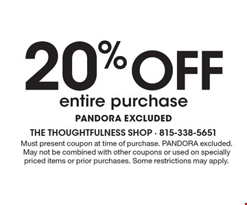 20%off entire purchase. PANDORA EXCLUDED. Must present coupon at time of purchase. PANDORA excluded. May not be combined with other coupons or used on specially priced items or prior purchases. Some restrictions may apply.